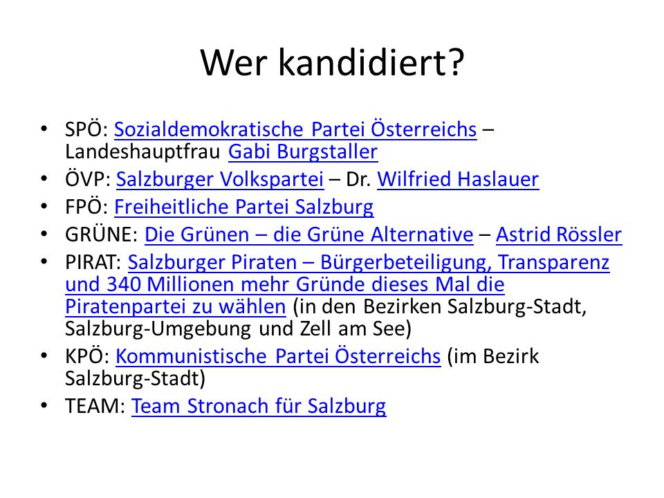 Wer kandidiert? SPÖ: Sozialdemokratische Partei Österreichs – Landeshauptfrau Gabi BurgstallerSozialdemokratische Partei ÖsterreichsGabi Burgstaller Ö