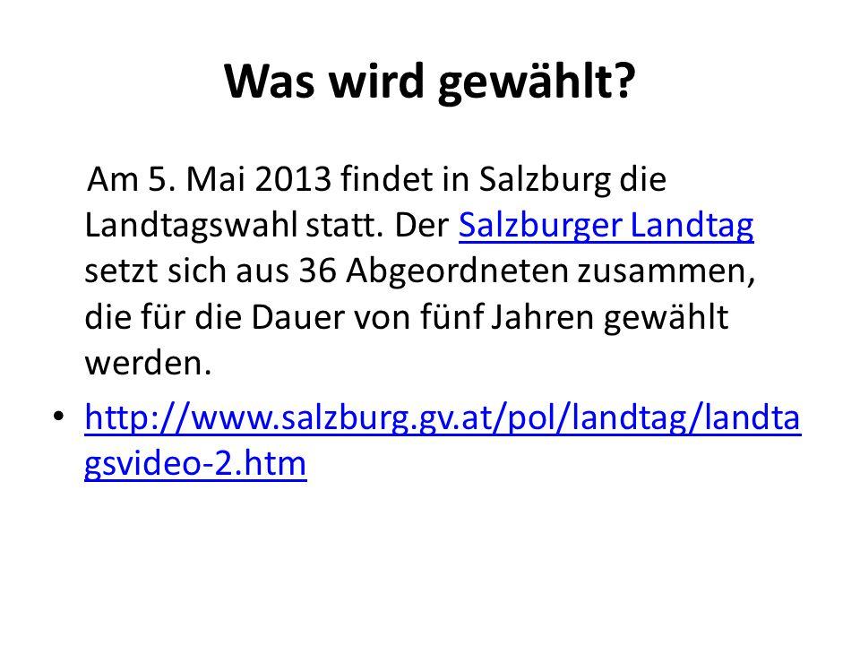 Was wird gewählt? Am 5. Mai 2013 findet in Salzburg die Landtagswahl statt. Der Salzburger Landtag setzt sich aus 36 Abgeordneten zusammen, die für di