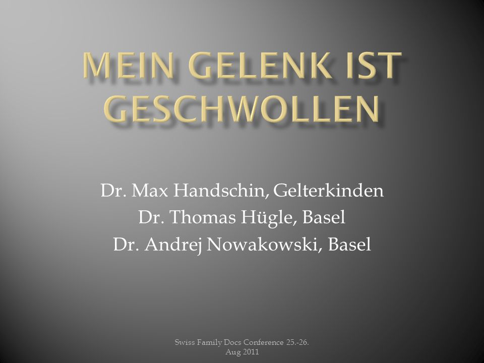 Swiss Family Docs Conference 25.-26.Aug 2011 Dr. Max Handschin, Gelterkinden Dr.