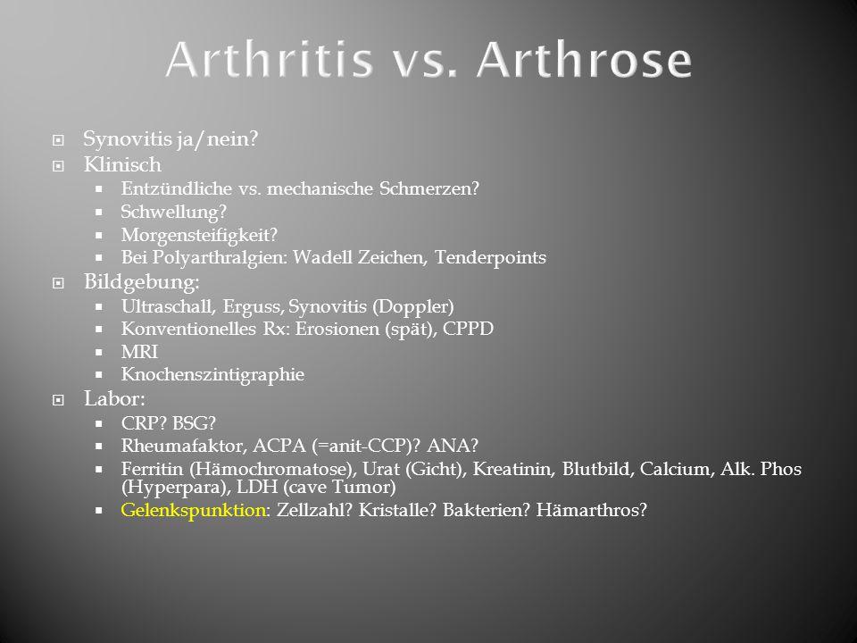  Synovitis ja/nein?  Klinisch  Entzündliche vs. mechanische Schmerzen?  Schwellung?  Morgensteifigkeit?  Bei Polyarthralgien: Wadell Zeichen, Te