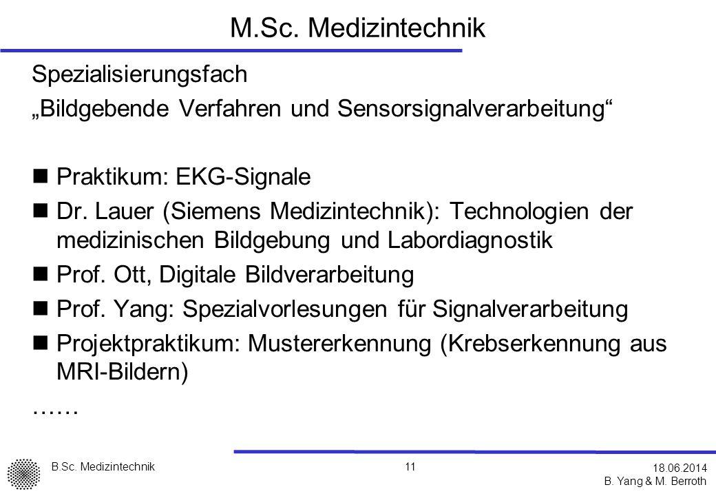 B.Sc.Medizintechnik B. Yang & M. Berroth 11 18.06.2014 M.Sc.