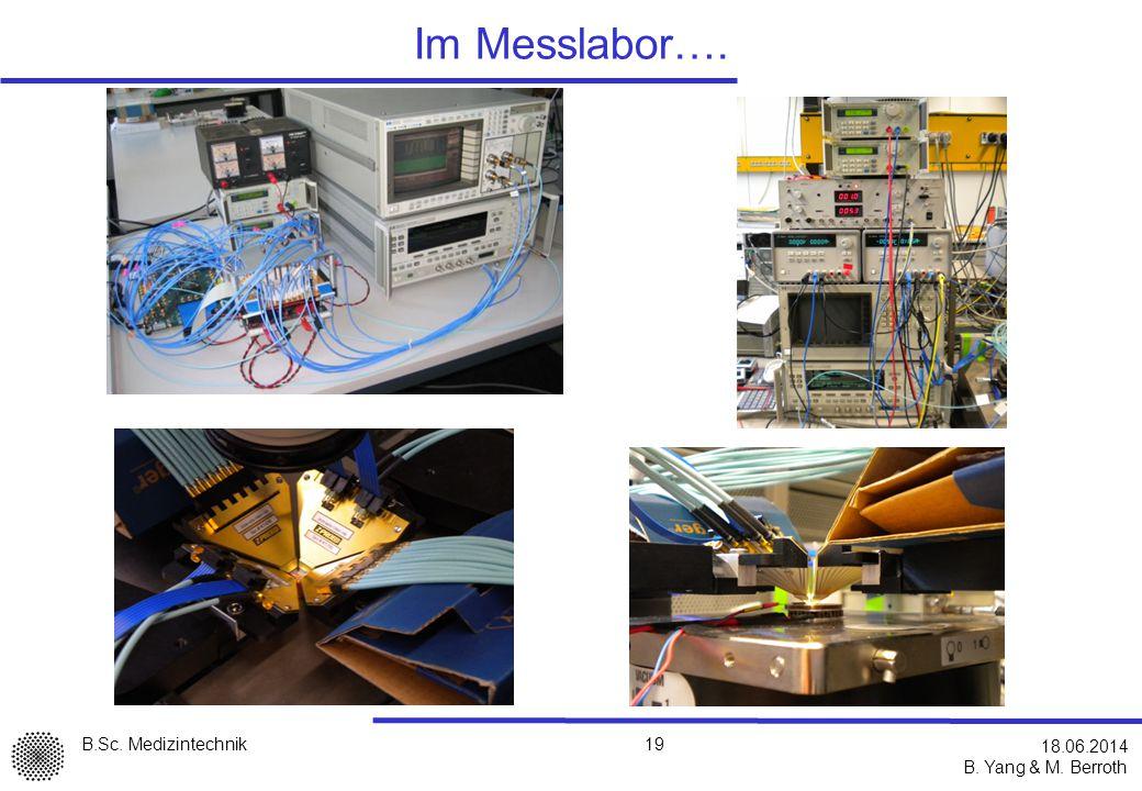 B.Sc. Medizintechnik B. Yang & M. Berroth 19 18.06.2014 Im Messlabor….