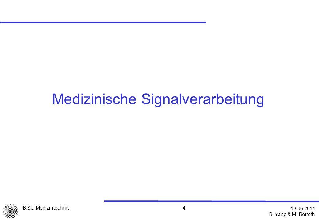 B.Sc. Medizintechnik B. Yang & M. Berroth 4 18.06.2014 Medizinische Signalverarbeitung