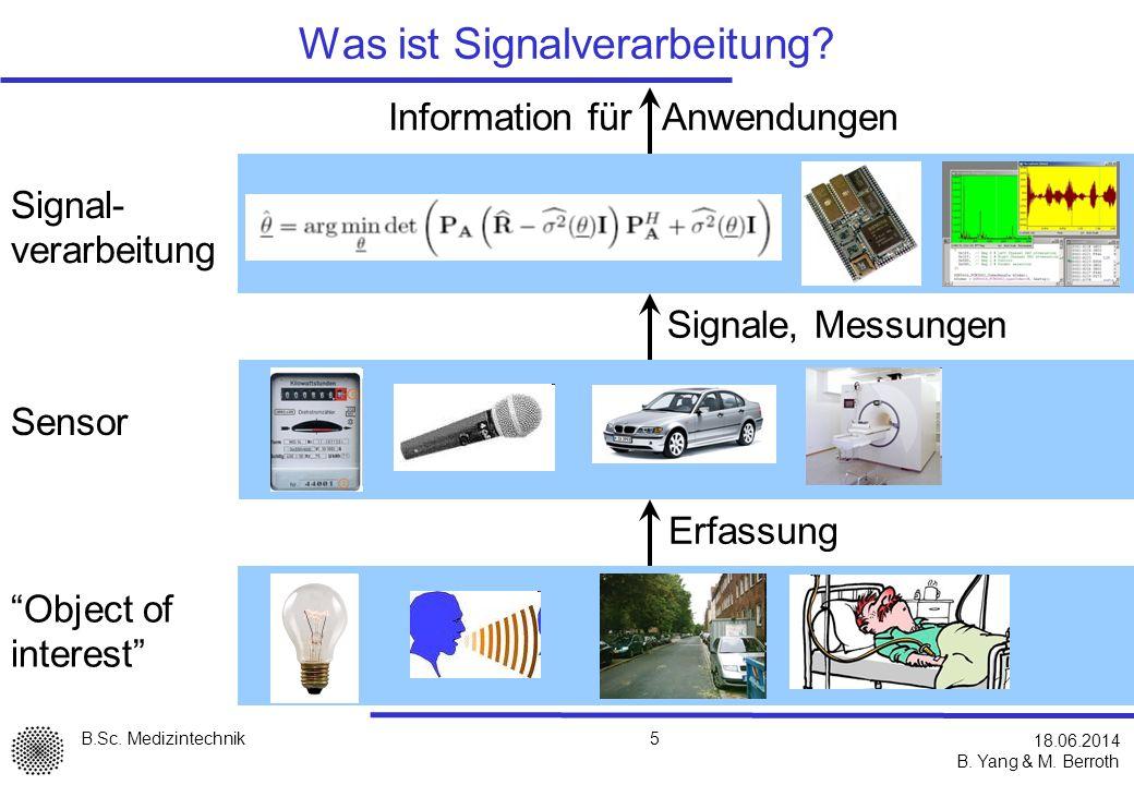 B.Sc.Medizintechnik B. Yang & M. Berroth 5 18.06.2014 Was ist Signalverarbeitung.