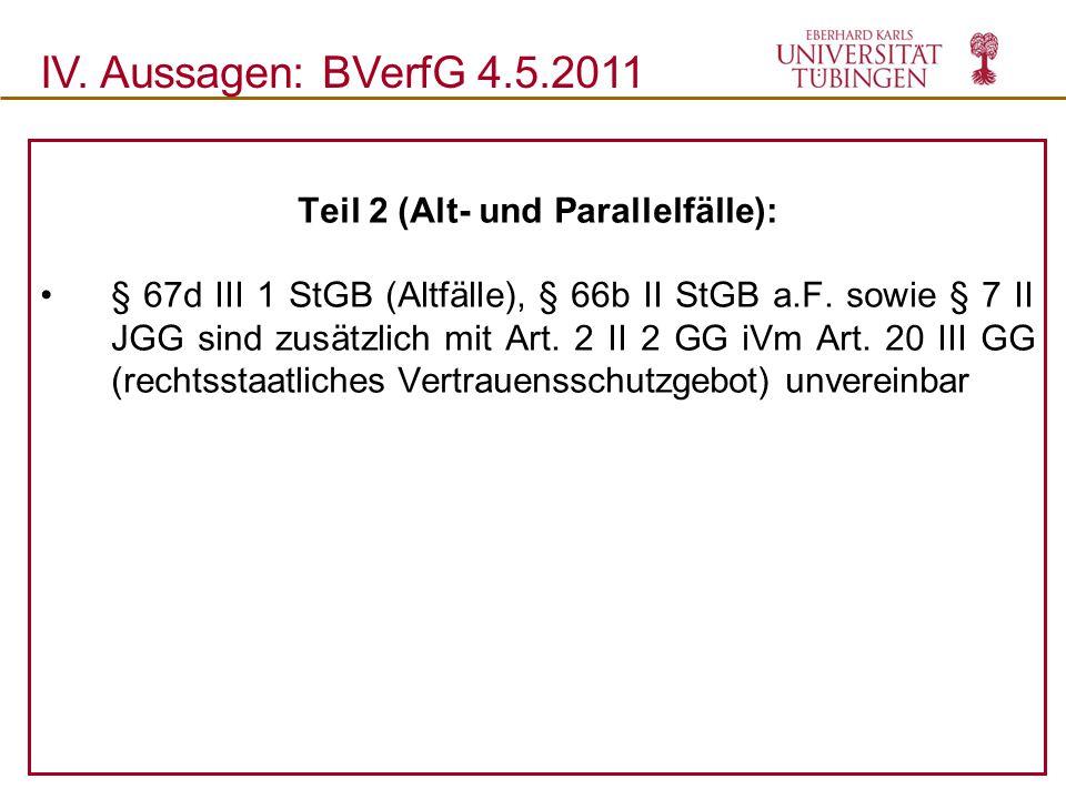 Teil 2 (Alt- und Parallelfälle): § 67d III 1 StGB (Altfälle), § 66b II StGB a.F. sowie § 7 II JGG sind zusätzlich mit Art. 2 II 2 GG iVm Art. 20 III G