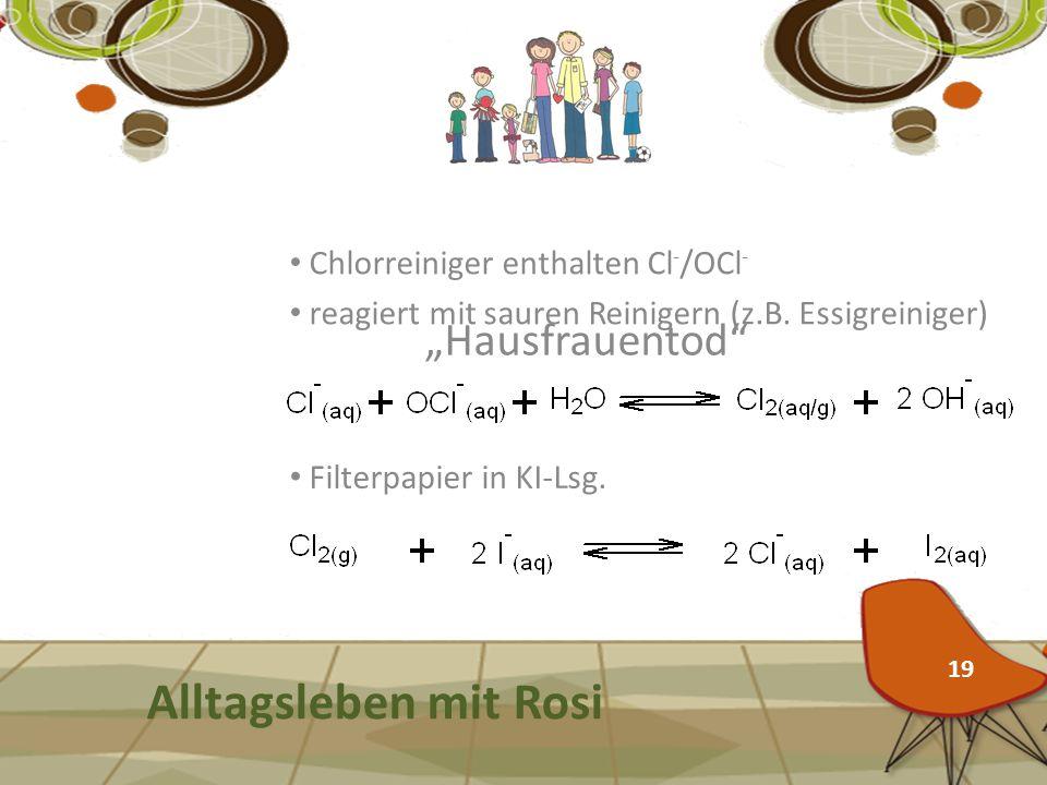 """""""Hausfrauentod"""" Alltagsleben mit Rosi Chlorreiniger enthalten Cl - /OCl - reagiert mit sauren Reinigern (z.B. Essigreiniger) Filterpapier in KI-Lsg. 1"""