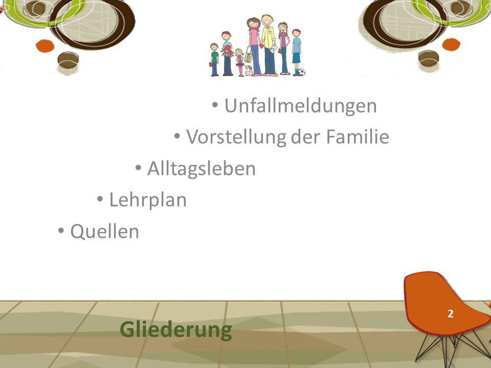 Unfallmeldungen Vorstellung der Familie Alltagsleben Lehrplan Quellen Gliederung 2