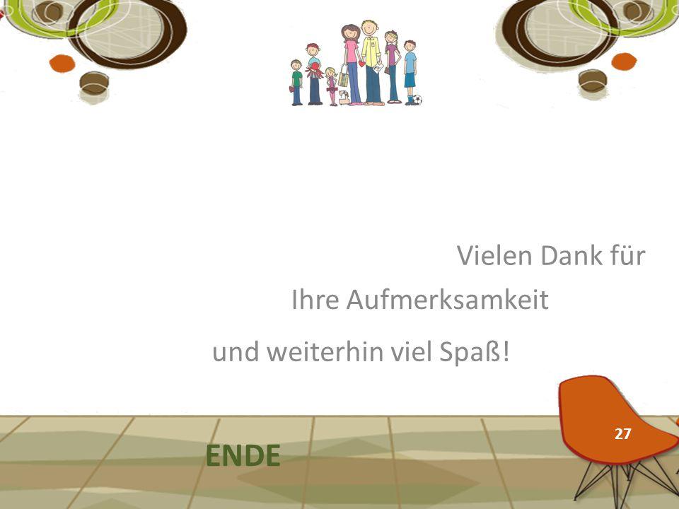 Vielen Dank für ENDE und weiterhin viel Spaß! Ihre Aufmerksamkeit 27