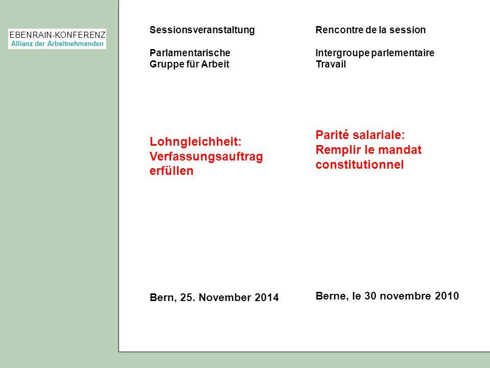 EBENRAIN-KONFERENZ Allianz der Arbeitnehmenden Sessionsveranstaltung Parlamentarische Gruppe für Arbeit Lohngleichheit: Verfassungsauftrag erfüllen Be