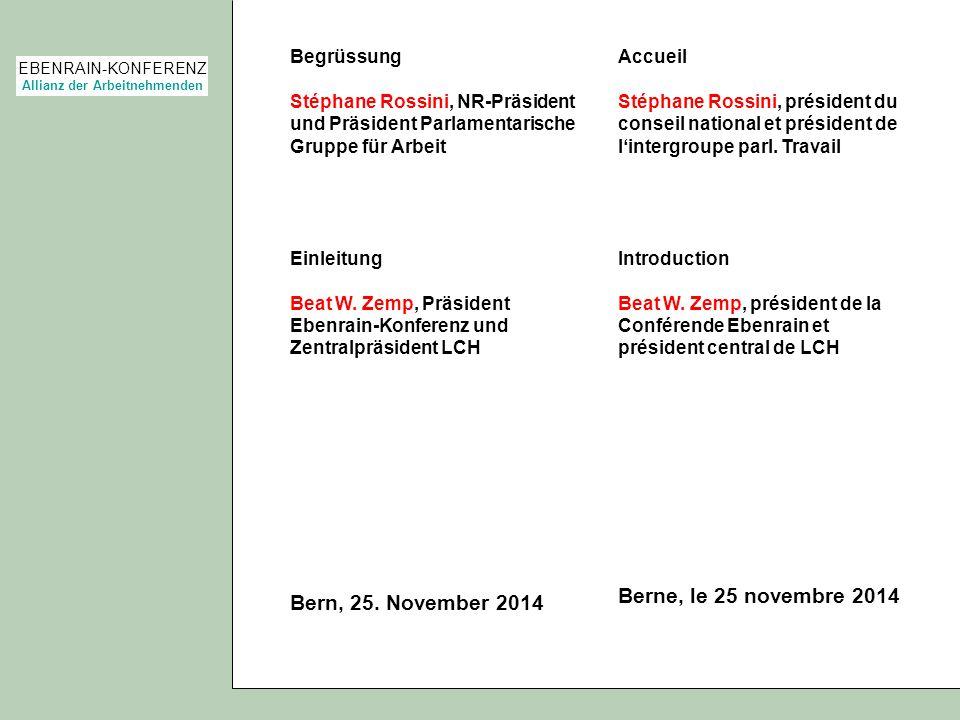 EBENRAIN-KONFERENZ Allianz der Arbeitnehmenden Begrüssung Stéphane Rossini, NR-Präsident und Präsident Parlamentarische Gruppe für Arbeit Einleitung B