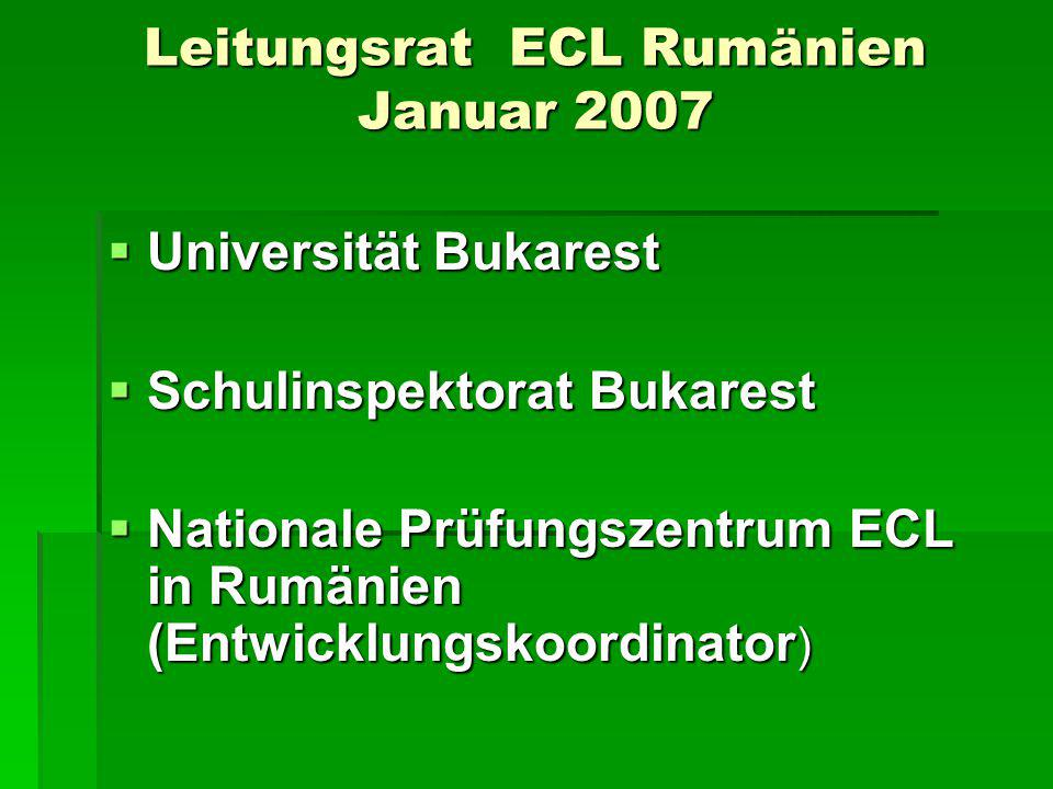 Leitungsrat ECL Rumänien Januar 2007  Universität Bukarest  Schulinspektorat Bukarest  Nationale Prüfungszentrum ECL in Rumänien (Entwicklungskoordinator )