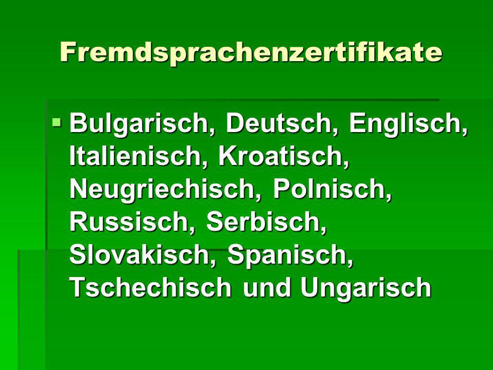 Fremdsprachenzertifikate  Bulgarisch, Deutsch, Englisch, Italienisch, Kroatisch, Neugriechisch, Polnisch, Russisch, Serbisch, Slovakisch, Spanisch, Tschechisch und Ungarisch
