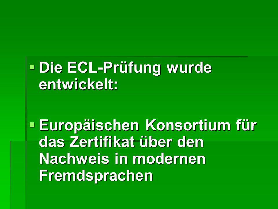  Die ECL-Prüfung wurde entwickelt:  Europäischen Konsortium für das Zertifikat über den Nachweis in modernen Fremdsprachen