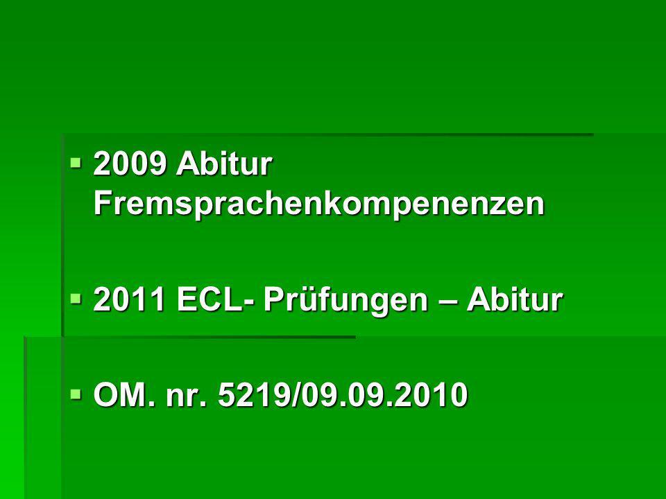  2009 Abitur Fremsprachenkompenenzen  2011 ECL- Prüfungen – Abitur  OM. nr. 5219/09.09.2010