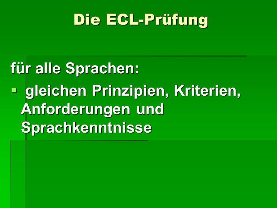 Die ECL-Prüfung für alle Sprachen:  gleichen Prinzipien, Kriterien, Anforderungen und Sprachkenntnisse