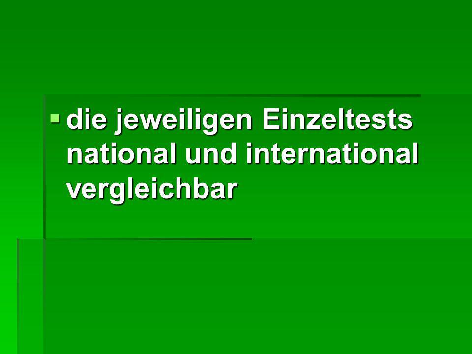  die jeweiligen Einzeltests national und international vergleichbar