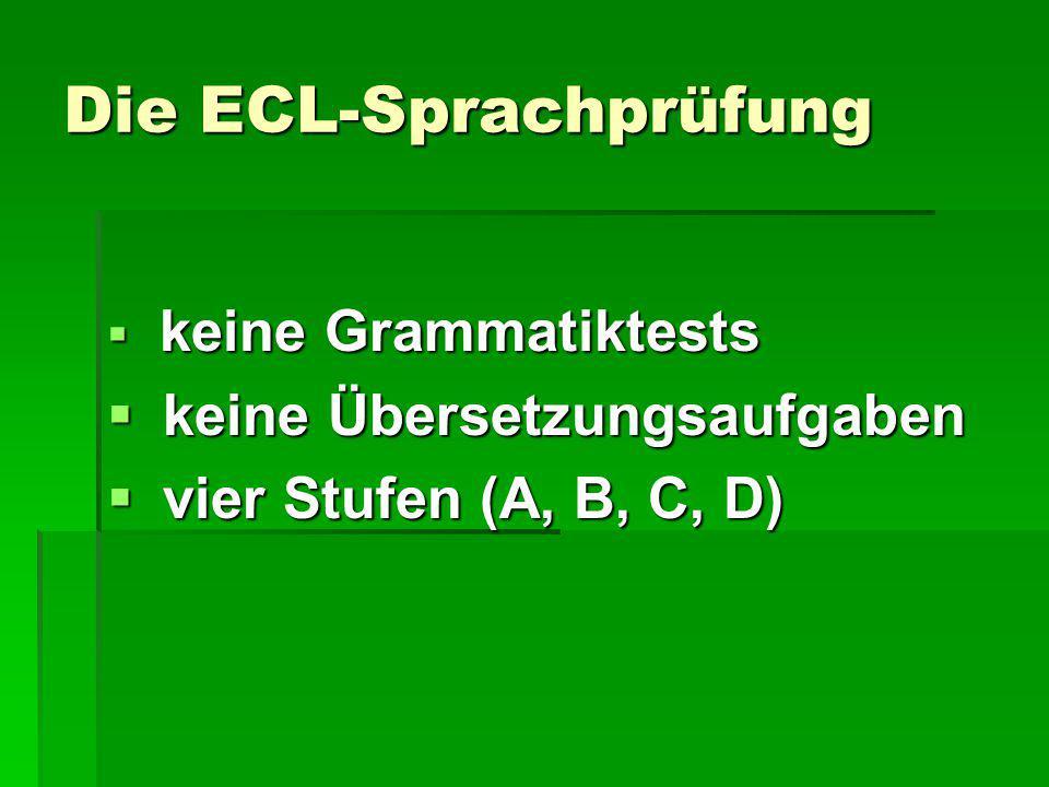 Die ECL-Sprachprüfung  keine Grammatiktests  keine Übersetzungsaufgaben  vier Stufen (A, B, C, D)