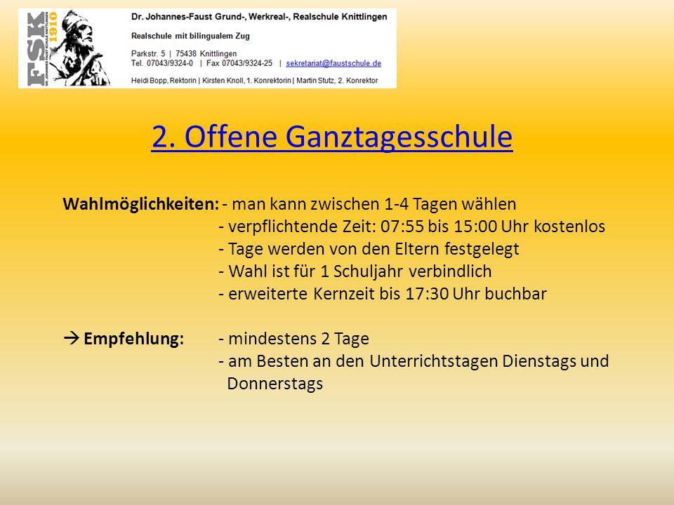 2. Offene Ganztagesschule Wahlmöglichkeiten: - man kann zwischen 1-4 Tagen wählen - verpflichtende Zeit: 07:55 bis 15:00 Uhr kostenlos - Tage werden v