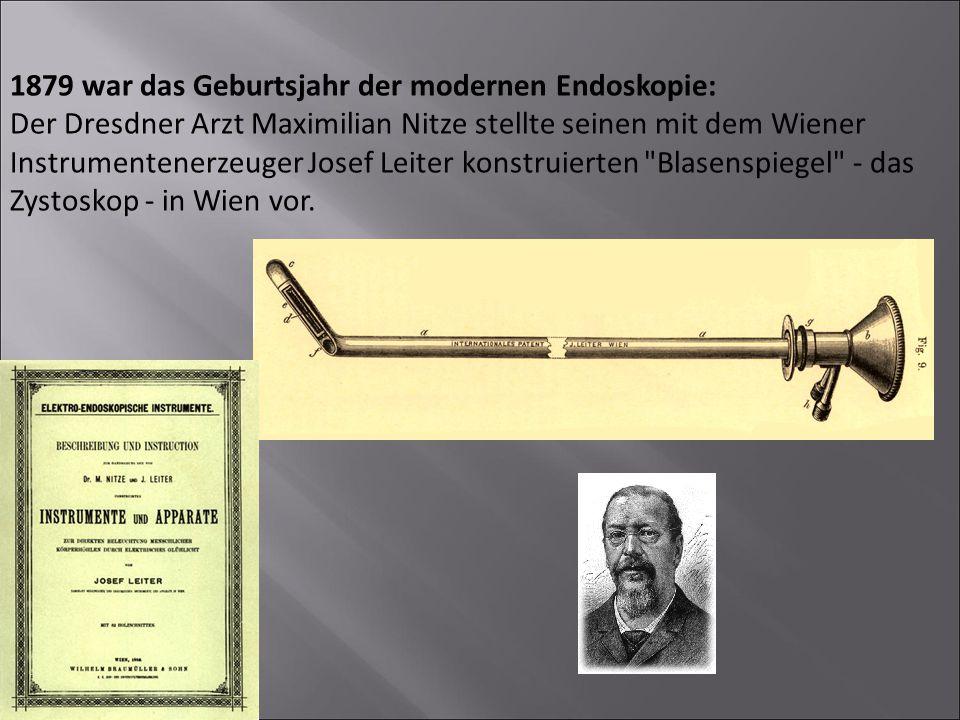 1879 war das Geburtsjahr der modernen Endoskopie: Der Dresdner Arzt Maximilian Nitze stellte seinen mit dem Wiener Instrumentenerzeuger Josef Leiter k