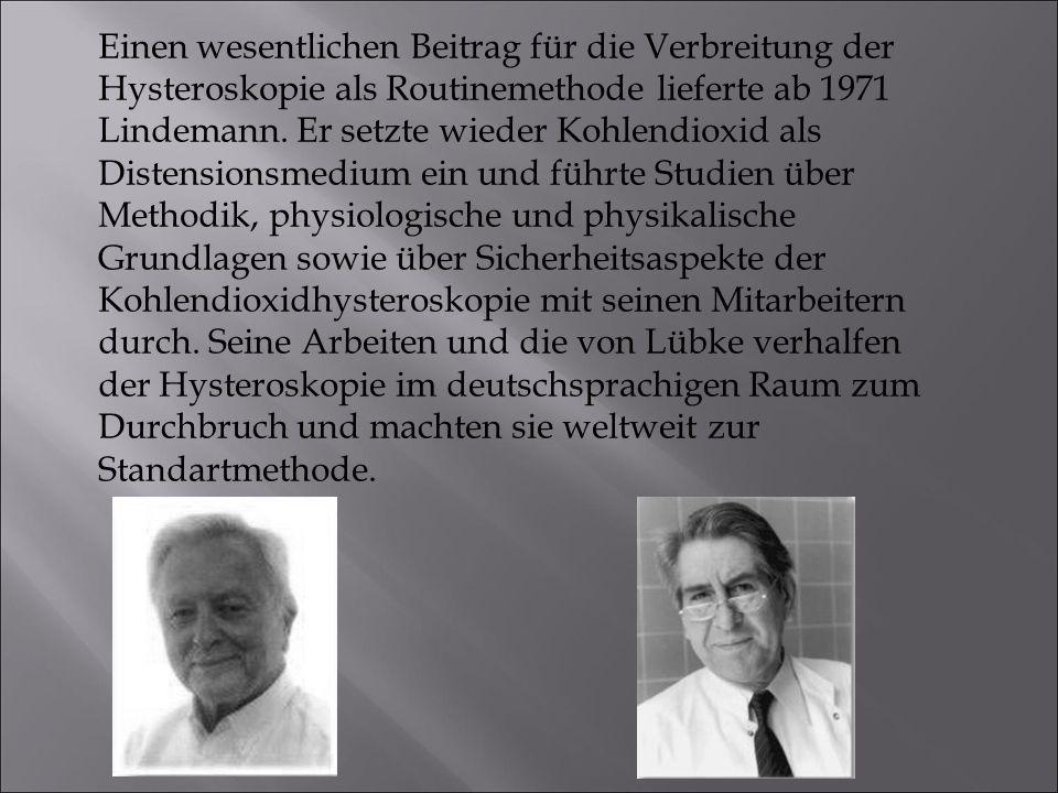 Einen wesentlichen Beitrag für die Verbreitung der Hysteroskopie als Routinemethode lieferte ab 1971 Lindemann. Er setzte wieder Kohlendioxid als Dist