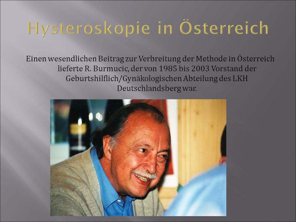 Einen wesendlichen Beitrag zur Verbreitung der Methode in Österreich lieferte R. Burmucic, der von 1985 bis 2003 Vorstand der Geburtshilflich/Gynäkolo