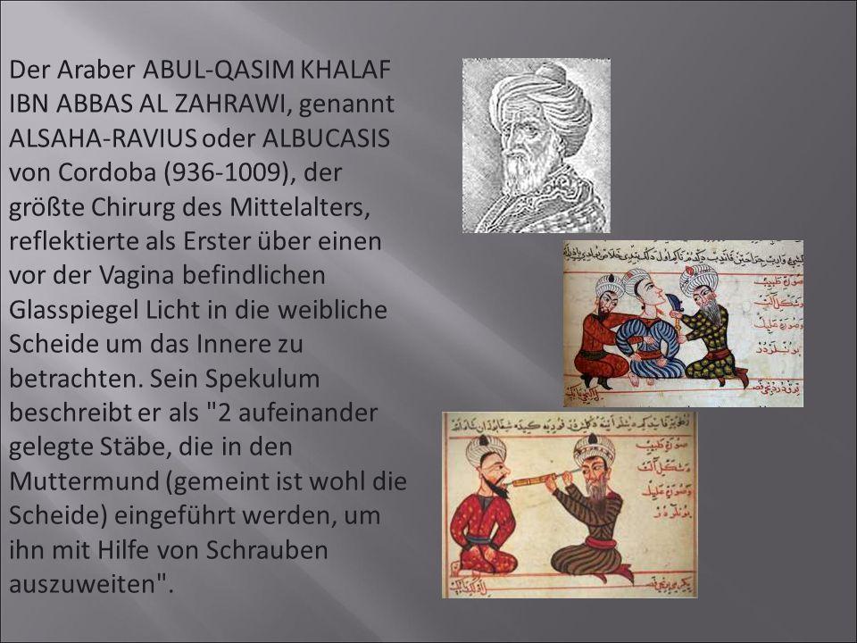 Der Araber ABUL-QASIM KHALAF IBN ABBAS AL ZAHRAWI, genannt ALSAHA-RAVIUS oder ALBUCASIS von Cordoba (936-1009), der größte Chirurg des Mittelalters, r