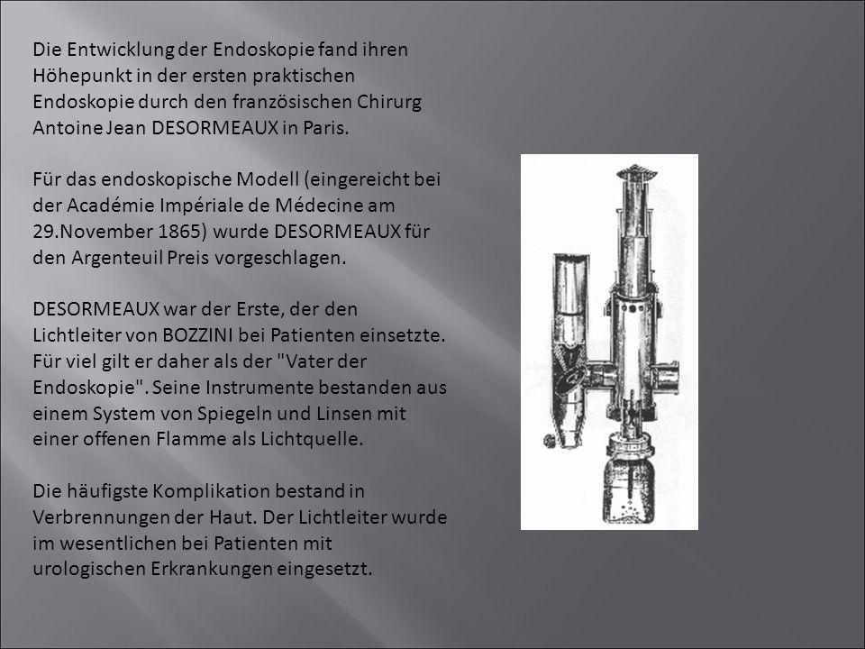 Die Entwicklung der Endoskopie fand ihren Höhepunkt in der ersten praktischen Endoskopie durch den französischen Chirurg Antoine Jean DESORMEAUX in Pa