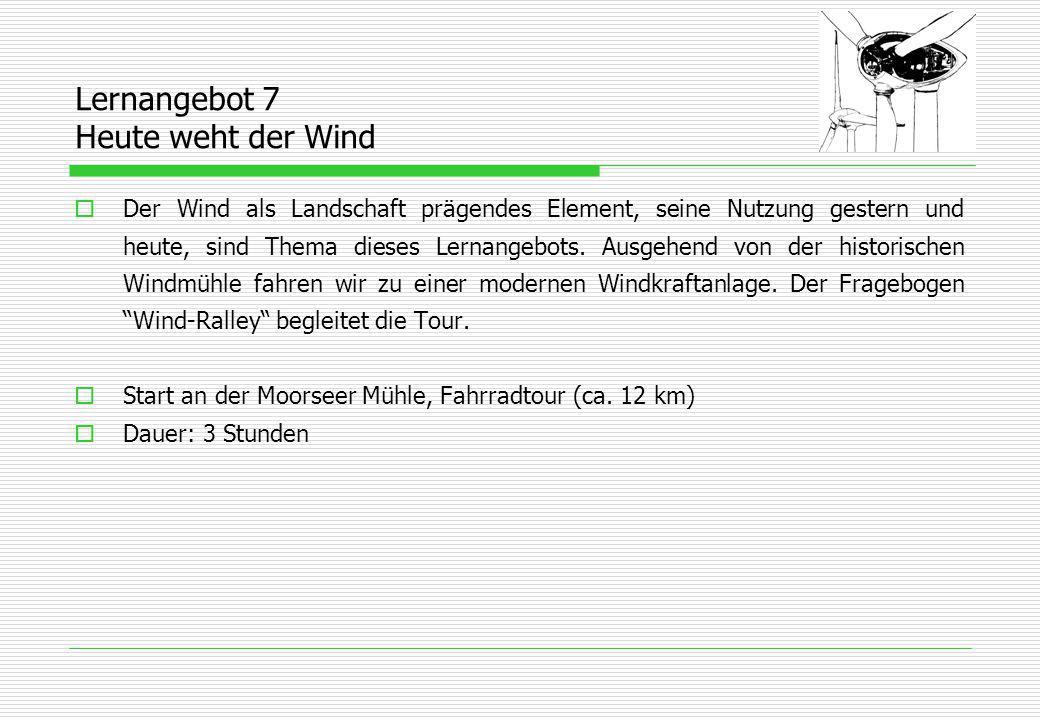 Lernangebot 7 Heute weht der Wind  Der Wind als Landschaft prägendes Element, seine Nutzung gestern und heute, sind Thema dieses Lernangebots.