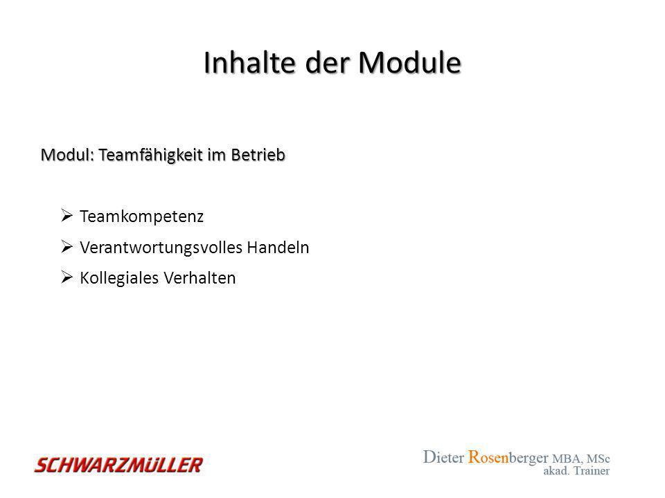 Inhalte der Module Modul: Teamfähigkeit im Betrieb  Teamkompetenz  Verantwortungsvolles Handeln  Kollegiales Verhalten