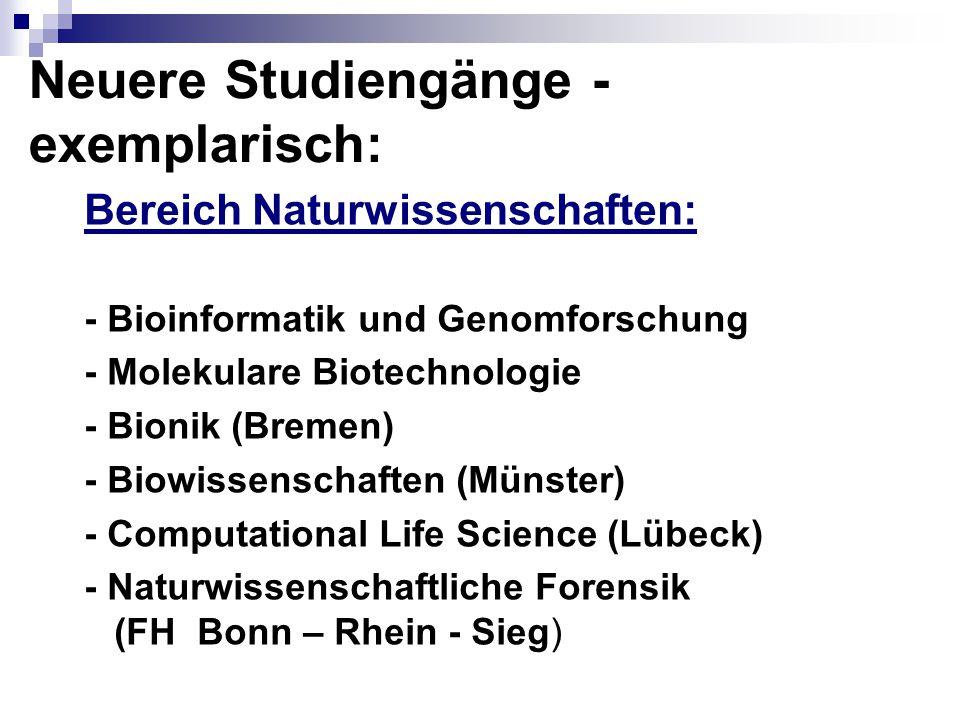 Neuere Studiengänge - exemplarisch: Bereich Naturwissenschaften: - Bioinformatik und Genomforschung - Molekulare Biotechnologie - Bionik (Bremen) - Bi