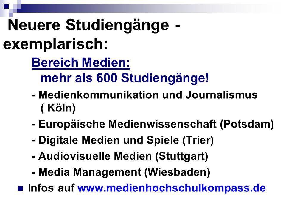 Neuere Studiengänge - exemplarisch: Bereich Medien: mehr als 600 Studiengänge! - Medienkommunikation und Journalismus ( Köln) - Europäische Medienwiss