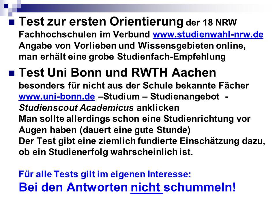 Test zur ersten Orientierung der 18 NRW Fachhochschulen im Verbund www.studienwahl-nrw.de Angabe von Vorlieben und Wissensgebieten online, man erhält