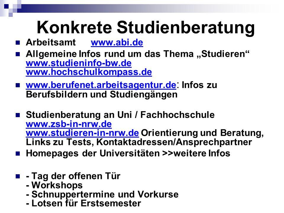 """Konkrete Studienberatung Arbeitsamt www.abi.dewww.abi.de Allgemeine Infos rund um das Thema """"Studieren"""" www.studieninfo-bw.de www.hochschulkompass.de"""