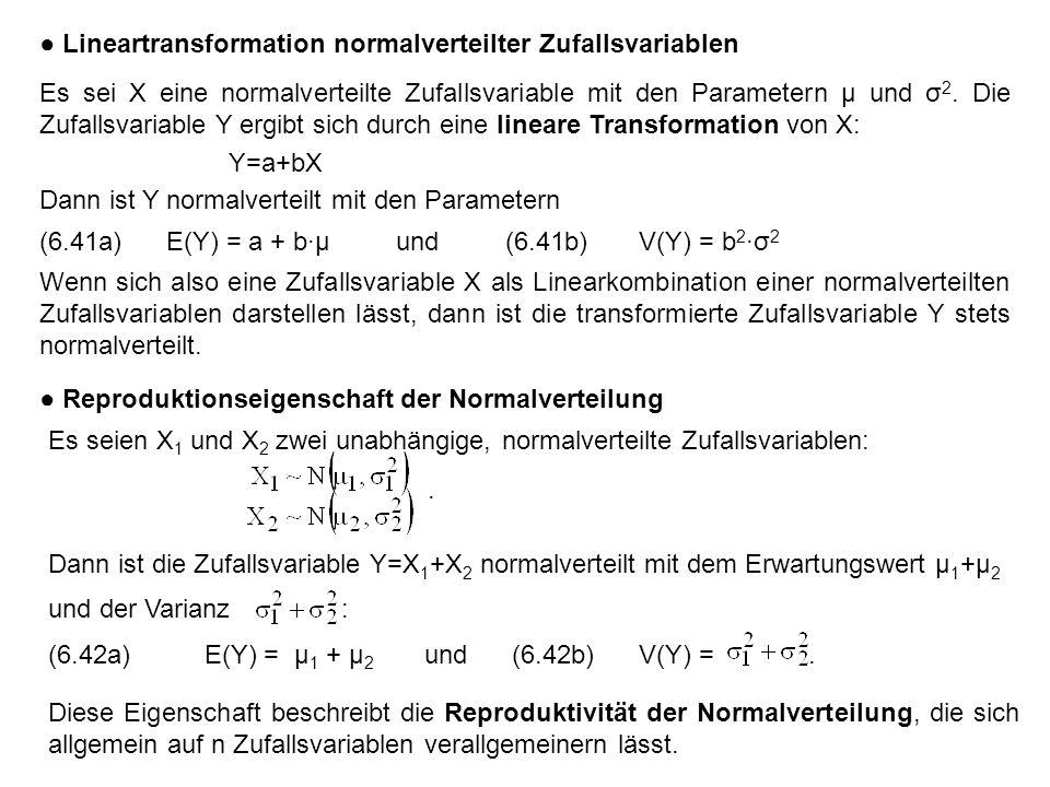 ● Lineartransformation normalverteilter Zufallsvariablen Es sei X eine normalverteilte Zufallsvariable mit den Parametern µ und σ 2.