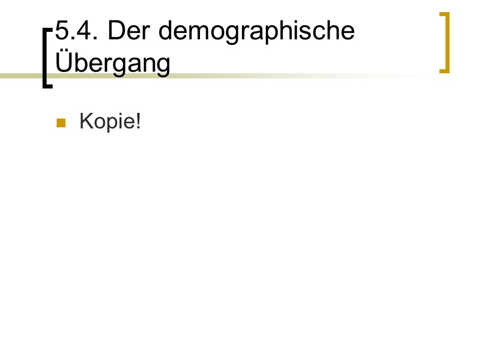 5.4. Der demographische Übergang Kopie!