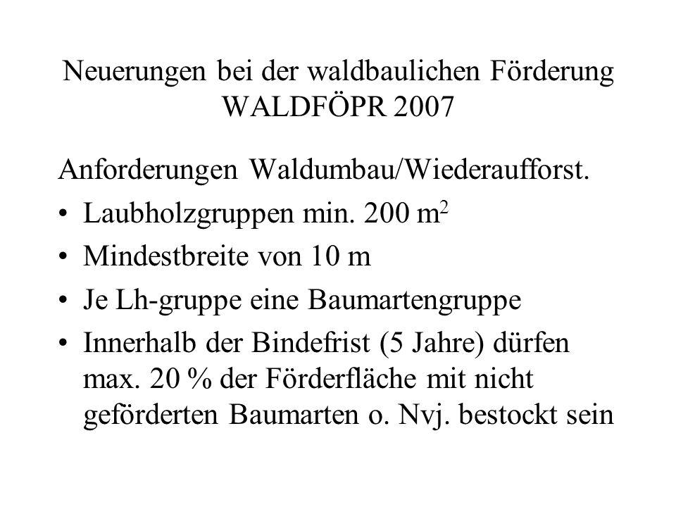 Neuerungen bei der waldbaulichen Förderung WALDFÖPR 2007 Unterbau, Unterpflanzung, Nebenbestand –800 € pro 1000 Pfl./ha Die Zahl der mind.