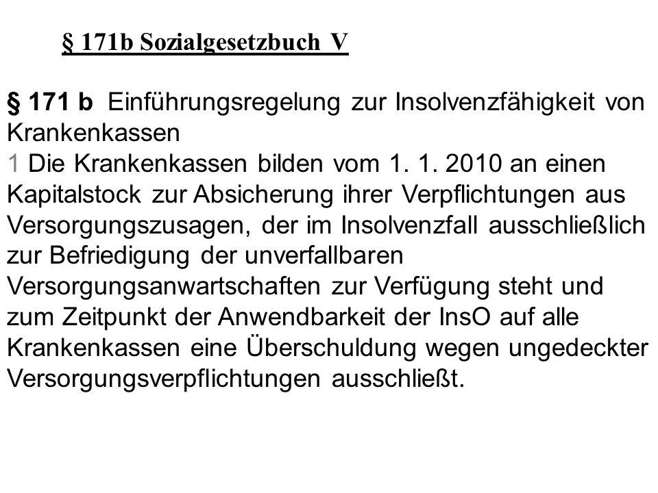 § 171 b Einführungsregelung zur Insolvenzfähigkeit von Krankenkassen 1 Die Krankenkassen bilden vom 1. 1. 2010 an einen Kapitalstock zur Absicherung i