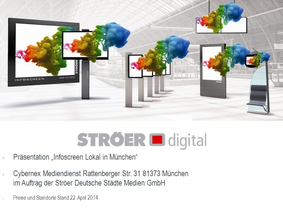 """ Präsentation """"Infoscreen Lokal in München""""  Cybernex Mediendienst Rattenberger Str. 31 81373 München im Auftrag der Ströer Deutsche Städte Medien G"""