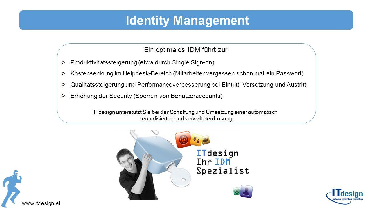 Identity Management www.itdesign.at Ein optimales IDM führt zur >Produktivitätssteigerung (etwa durch Single Sign-on) >Kostensenkung im Helpdesk-Berei