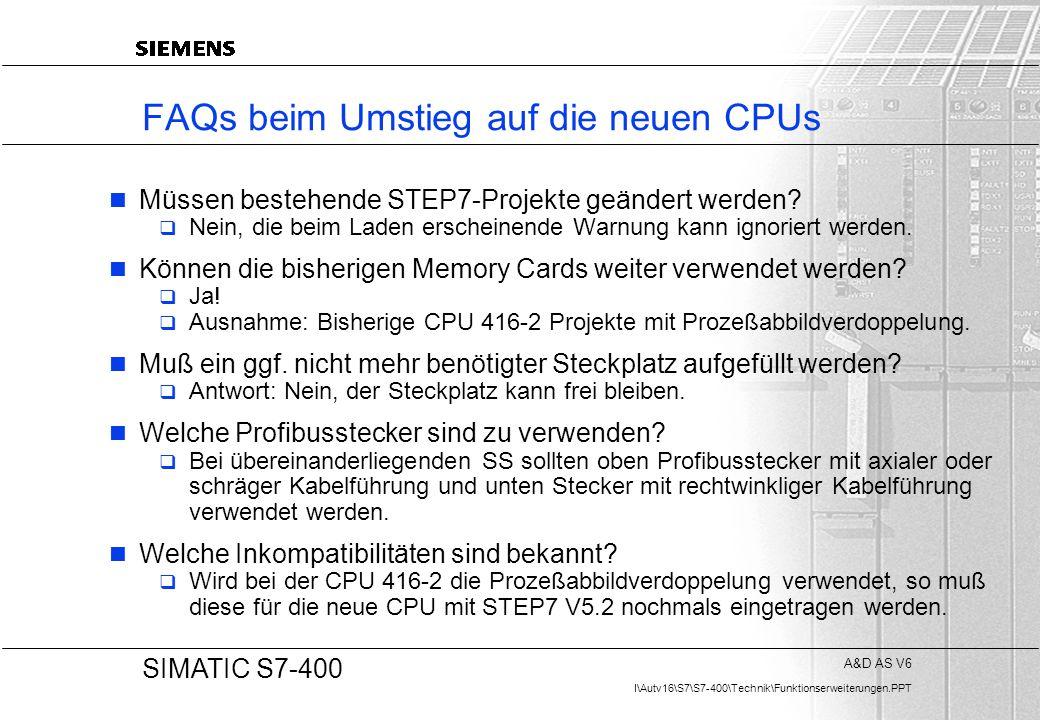 A&D AS V6 I\Autv16\S7\S7-400\Technik\Funktionserweiterungen.PPT 20 SIMATIC S7-400 FAQs beim Umstieg auf die neuen CPUs Müssen bestehende STEP7-Projekt