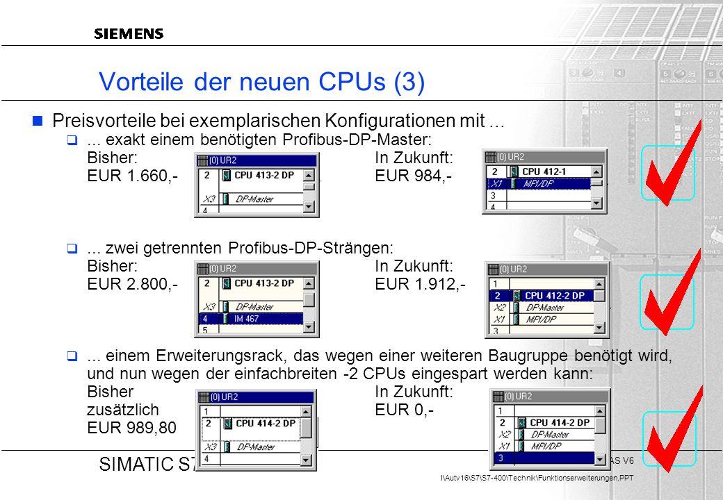 A&D AS V6 I\Autv16\S7\S7-400\Technik\Funktionserweiterungen.PPT 20 SIMATIC S7-400 Vorteile der neuen CPUs (3) Preisvorteile bei exemplarischen Konfigu