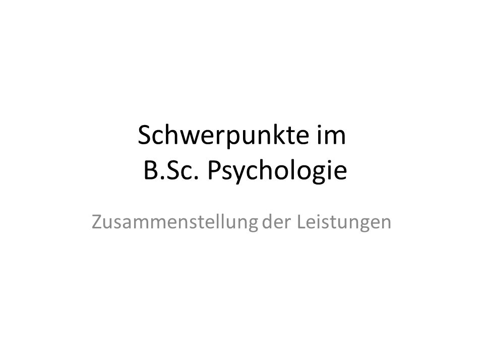 Schwerpunkte im B.Sc. Psychologie Zusammenstellung der Leistungen