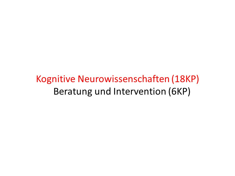 """Kognitive Neurowissenschaften (18KP) 3 Module von je 6 KP oder 2 Module von je 6 KP + Modul """"Entwicklungspsychologische Methoden und Verfahren (3 KP) + 1 Vorlesung mit Klausur (aus dem dritten Modul)"""