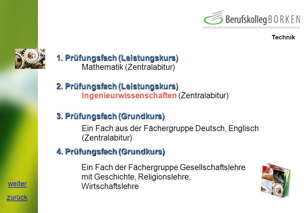 Technik 1.Prüfungsfach (Leistungskurs) Mathematik (Zentralabitur) 2.