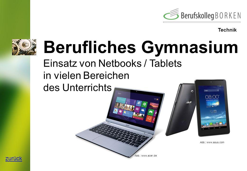 Technik Berufliches Gymnasium Einsatz von Netbooks / Tablets in vielen Bereichen des Unterrichts zurück Abb.: www.asus.com Abb.: www.acer.de