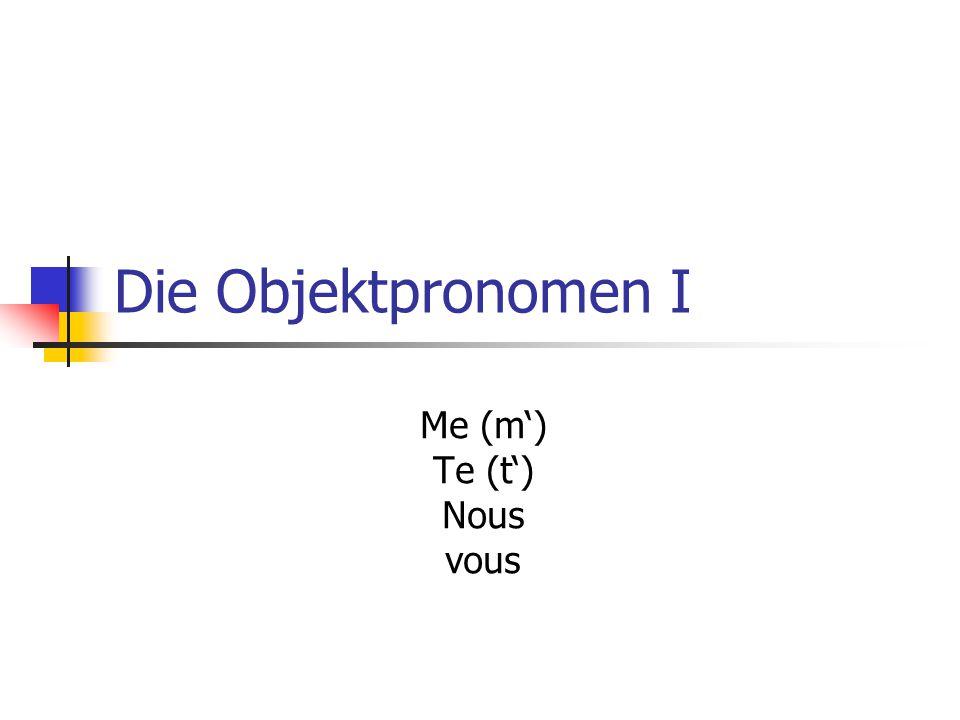 Die Objektpronomen I Me (m') Te (t') Nous vous