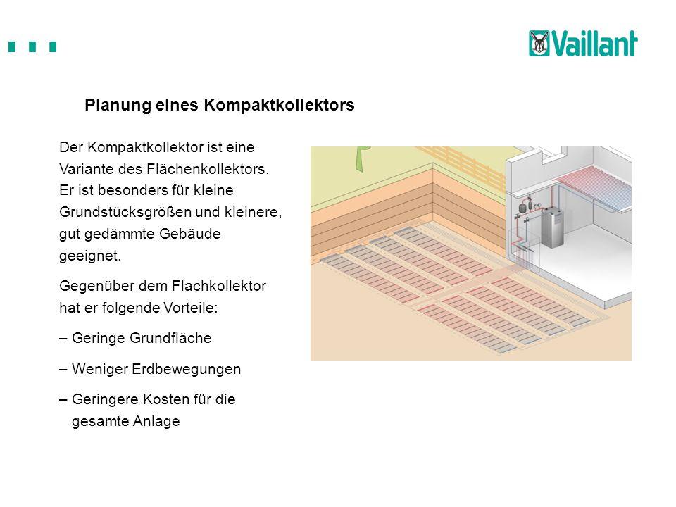 Planung eines Kompaktkollektors Der Kompaktkollektor ist eine Variante des Flächenkollektors. Er ist besonders für kleine Grundstücksgrößen und kleine