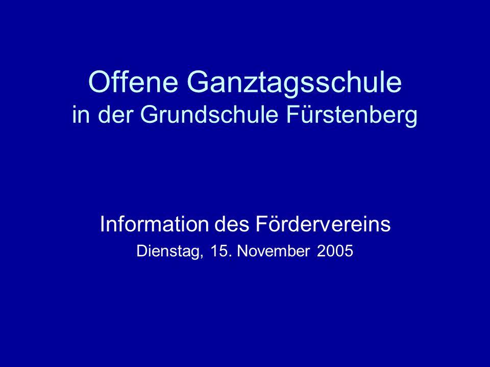 Offene Ganztagsschule in der Grundschule Fürstenberg Information des Fördervereins Dienstag, 15. November 2005