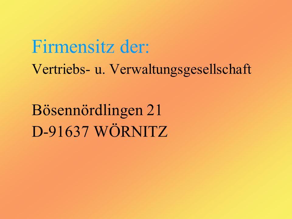 Firmensitz der: Vertriebs- u. Verwaltungsgesellschaft Bösennördlingen 21 D-91637 WÖRNITZ