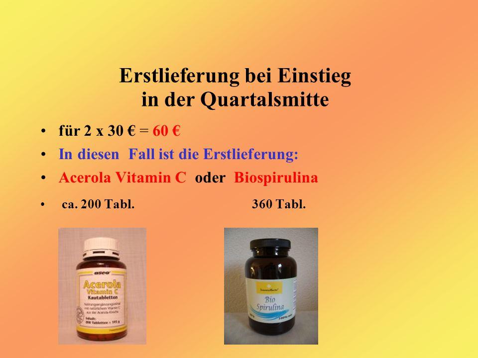 Erstlieferung bei Einstieg in der Quartalsmitte für 2 x 30 € = 60 € In diesen Fall ist die Erstlieferung: Acerola Vitamin C oder Biospirulina ca.